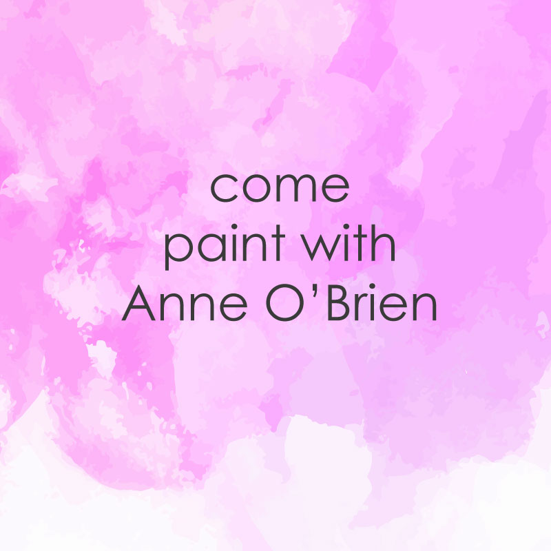 casual painting come paint with mentor Anne O'Brien