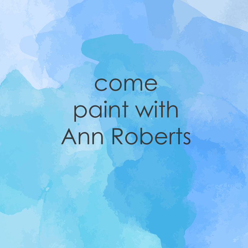 Casual Painting with mentor Ann Roberts